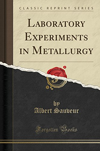Laboratory Experiments in Metallurgy (Classic Reprint) (Paperback): Albert Sauveur