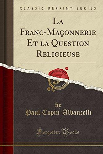 La Franc-Maçonnerie Et la Question Religieuse (Classic: Copin-Albancelli, Paul