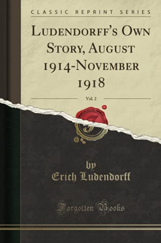 Ludendorff's Own Story, August 1914-November 1918, Vol.: Erich Ludendorff