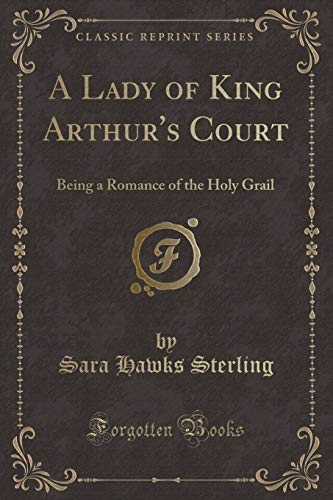 A Lady of King Arthur s Court: Sara Hawks Sterling