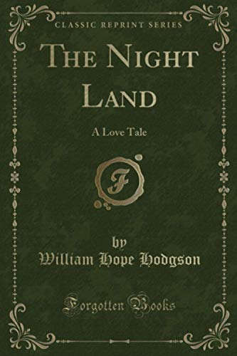 9781333845995: The Night Land: A Love Tale (Classic Reprint)