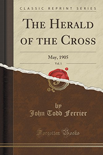 The Herald of the Cross, Vol. 1: John Todd Ferrier