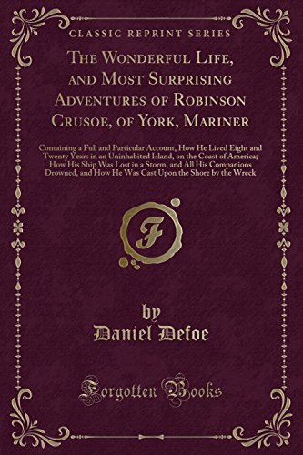 The Wonderful Life, and Most Surprising Adventures: Daniel Defoe