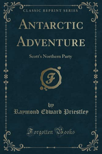 9781333860783: Antarctic Adventure: Scott's Northern Party (Classic Reprint)