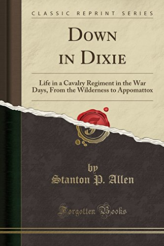 9781333928049: Down in Dixie: Life in a Cavalry Regiment in the War Days, From the Wilderness to Appomattox (Classic Reprint)