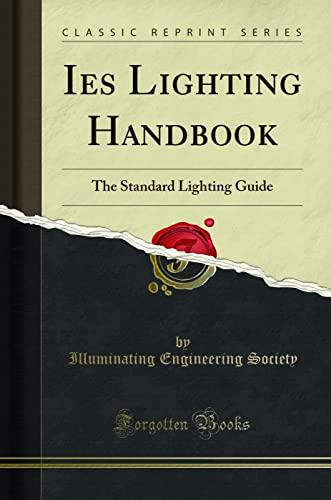 Ies Lighting Handbook: The Standard Lighting Guide: Society, Illuminating Engineering