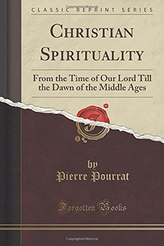 9781333976804: Christian Spirituality: From the Time of Our Lord Till the Dawn of the Middle Ages (Classic Reprint)