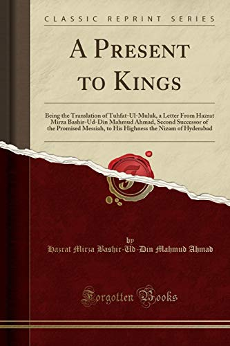 A Present to Kings: Being the Translation: Hazrat Mirza Bashir-Ud-Din