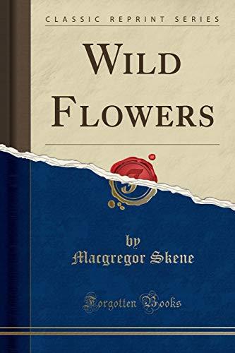 Wild Flowers (Classic Reprint): MacGregor Skene