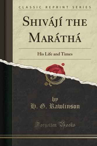 Shivaji the Maratha: His Life and Times: Rawlinson, H. G.