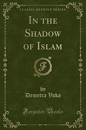 9781334008979: In the Shadow of Islam (Classic Reprint)