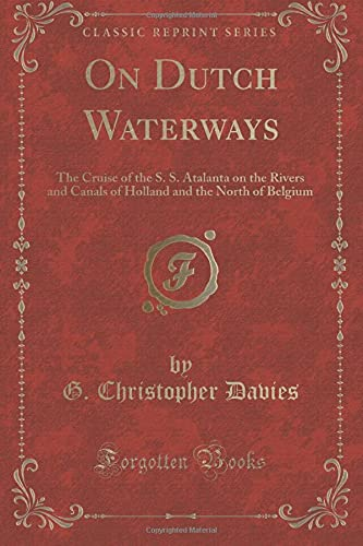 9781334033506: On Dutch Waterways: The Cruise of the S. S. Atalanta on the Rivers and Canals of Holland and the North of Belgium (Classic Reprint)