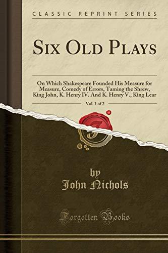 Six Old Plays, Vol. 1 of 2: John Nichols