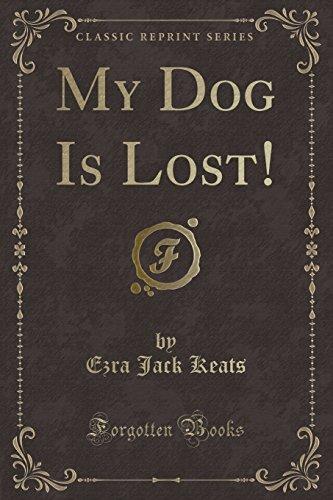 My Dog Is Lost! (Classic Reprint): Ezra Jack Keats