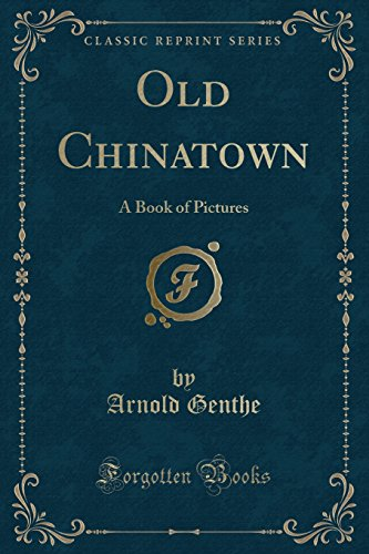 9781334117992: Old Chinatown: A Book of Pictures (Classic Reprint)