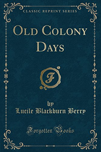 Old Colony Days (Classic Reprint) (Paperback): Lucile Blackburn Berry