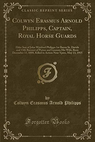 Colwyn Erasmus Arnold Philipps, Captain, Royal Horse: Philipps, Colwyn Erasmus