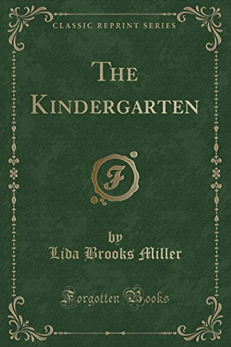 The Kindergarten (Classic Reprint) (Paperback): Lida Brooks Miller