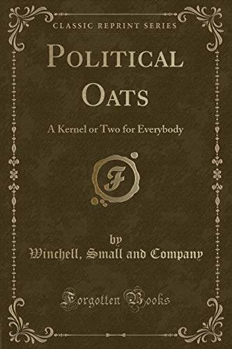 Political Oats: A Kernel or Two for: Winchell Small and