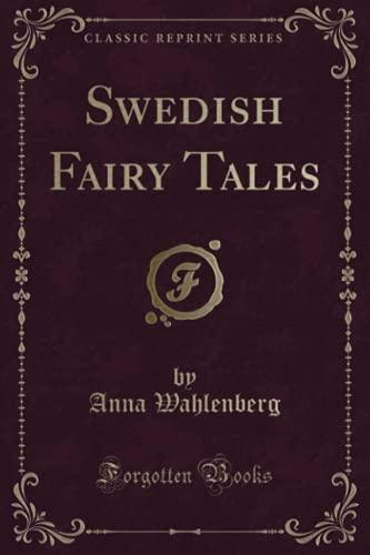 Swedish Fairy Tales (Classic Reprint): Wahlenberg, Anna