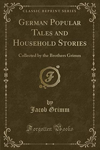 German Popular Tales and Household Stories: Collected: Jacob Grimm