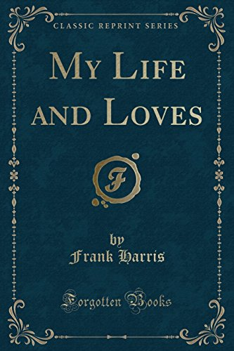 9781334123962: My Life and Loves (Classic Reprint)