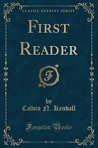 First Reader (Classic Reprint) Kendall, Calvin N.