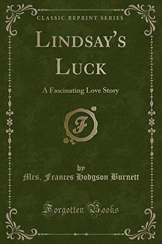 Lindsay s Luck: A Fascinating Love Story: Mrs Frances Hodgson