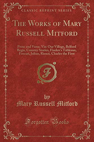 The Works of Mary Russell Mitford: Prose: Mary Russell Mitford