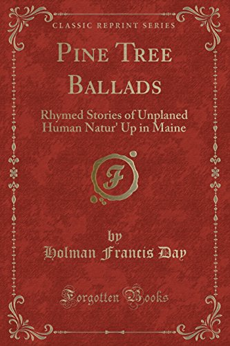 9781334128585: Pine Tree Ballads: Rhymed Stories of Unplaned Human Natur' Up in Maine (Classic Reprint)