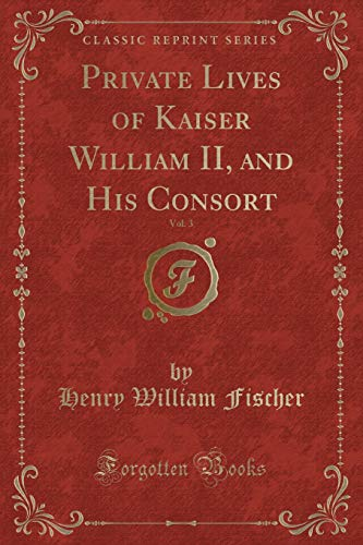 Private Lives of Kaiser William II, and: Henry William Fischer