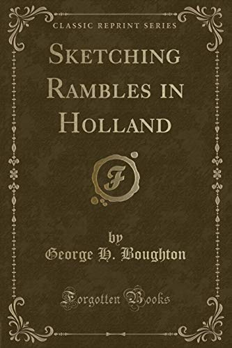 Sketching Rambles in Holland (Classic Reprint) (Paperback): George H Boughton