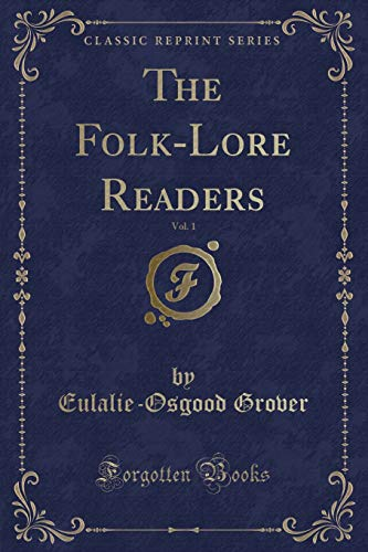 The Folk-Lore Readers, Vol. 1 (Classic Reprint): Eulalie-Osgood Grover