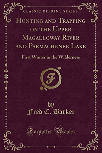 Hunting and Trapping on the Upper Magalloway: Barker, Fred C.