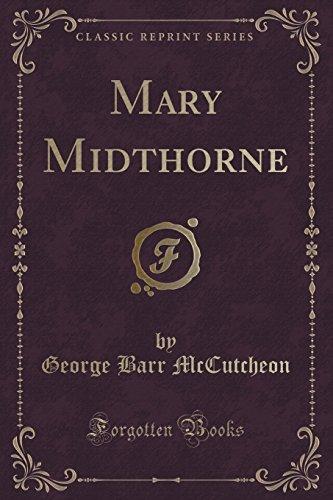 Mary Midthorne (Classic Reprint): McCutcheon, George Barr