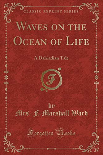 9781334155628: Waves on the Ocean of Life: A Dalriadian Tale (Classic Reprint)