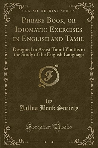 9781334157912: Phrase Book, or Idiomatic Exercises in English and Tamil: Designed to Assist Tamil Youths in the Study of the English Language (Classic Reprint)