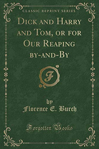 9781334158568: Dick and Harry and Tom, or for Our Reaping by-and-By (Classic Reprint)