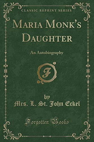 Maria Monk`s Daughter: An Autobiography (Classic Reprint)