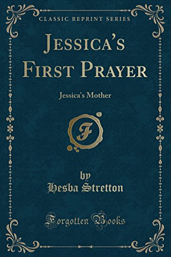 9781334160646: Jessica's First Prayer: Jessica's Mother (Classic Reprint)