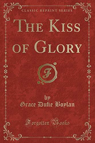 The Kiss of Glory (Classic Reprint) (Paperback): Grace Du?e Boylan