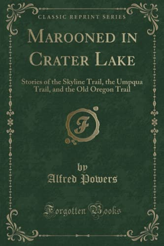 9781334163654: Marooned in Crater Lake: Stories of the Skyline Trail, the Umpqua Trail, and the Old Oregon Trail (Classic Reprint)