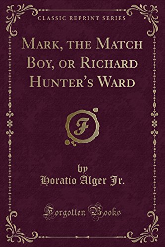 Mark, the Match Boy, or Richard Hunter: Horatio Alger Jr