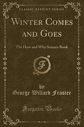 9781334164859: Winter Comes and Goes: The How and Why Science Book (Classic Reprint)