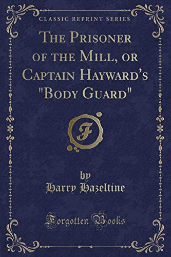 9781334168895: The Prisoner of the Mill, or Captain Hayward's