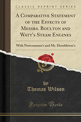 9781334173233: A Comparative Statement of the Effects of Messrs. Boulton and Watt's Steam Engines: With Newcommen's and Mr. Hornblower's (Classic Reprint)