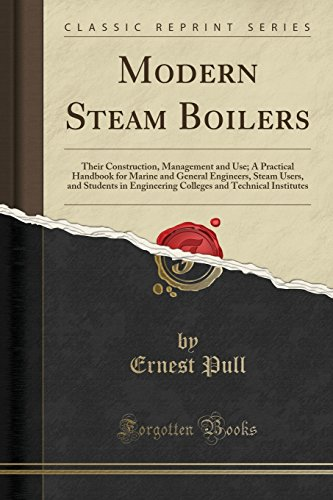 Modern Steam Boilers: Their Construction, Management and: Ernest Pull