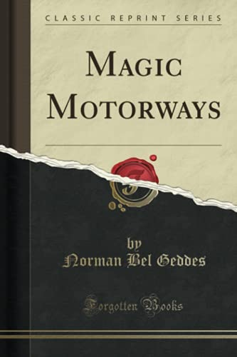Magic Motorways (Classic Reprint): Geddes, Norman Bel