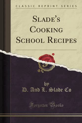 Slade's Cooking School Recipes (Classic Reprint): Co, D. And