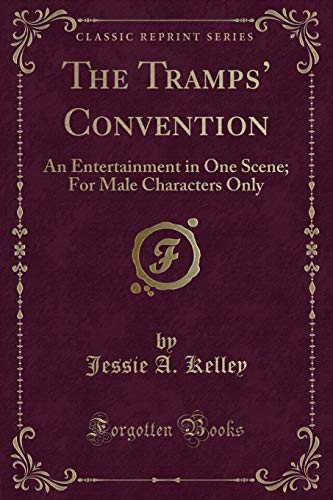The Tramps Convention: An Entertainment in One: Jessie A Kelley